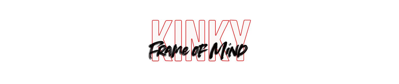 Kinky Frame of Mind
