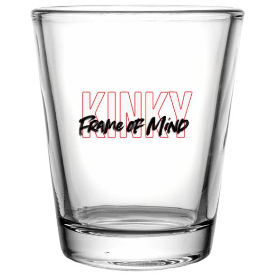 Kinky Frame of Mind Shot Glass 1.75 oz