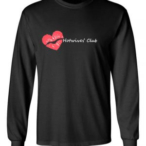 Hot Wives Club black front long sleeve t-shirt