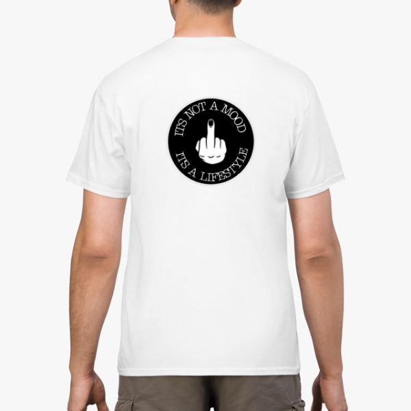 Its Not A Mood It's A Lifestyle t-shirt
