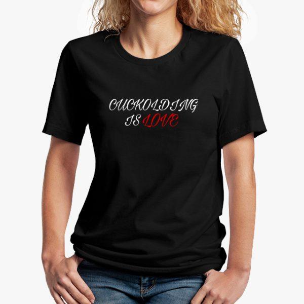 cuckolding is love black unisex tshirt - lady example