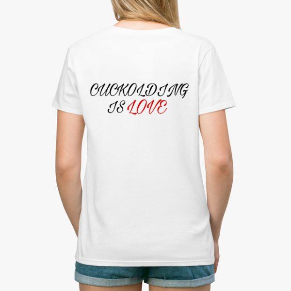 cuckolding is love white unisex tshirt lady back example