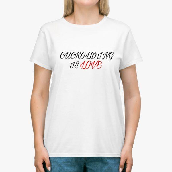 cuckolding is love white unisex tshirt lady example