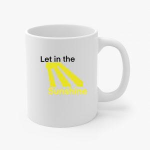Let in the Sunshine Coffee Mug