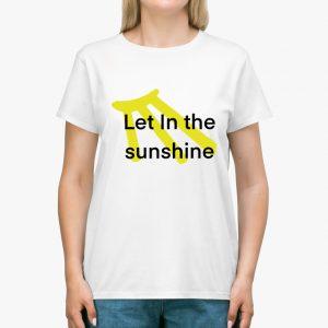 Let in the Sunshine White Unisex T-Shirt