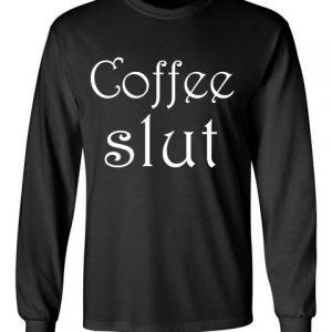 coffee slut black front long sleeve t-shirt