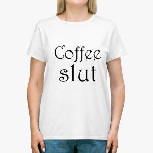 coffee slut white unisex tshirt lady
